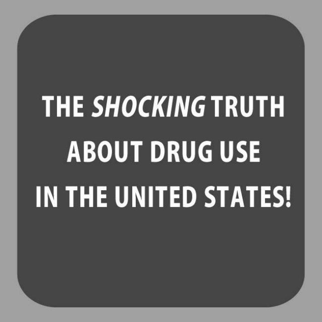 THE SHOCKING TRUTH ABOUT DRUG USE  IN THE UNITED STATES!