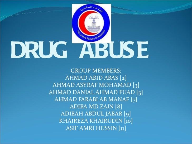 DRUG ABUSE  GROUP MEMBERS: AHMAD ABID ABAS [2] AHMAD ASYRAF MOHAMAD [3] AHMAD DANIAL AHMAD FUAD [5] AHMAD FARABI AB MANAF ...