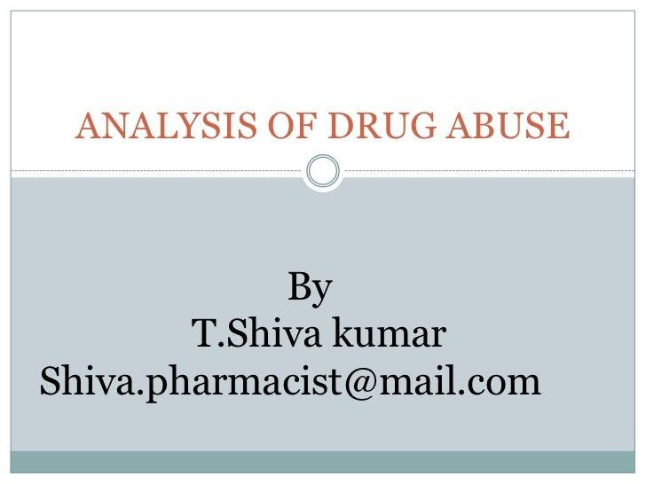 ANALYSIS OF DRUG ABUSE             By        T.Shiva kumarShiva.pharmacist@mail.com