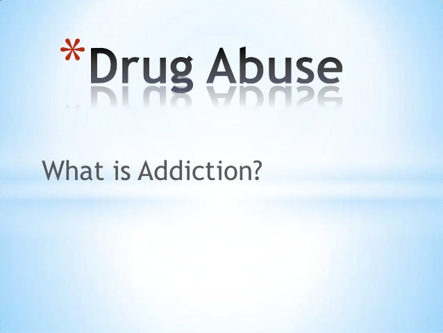 *What is Addiction?