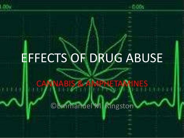 EFFECTS OF DRUG ABUSE CANNABIS & AMPHETAMINES ©Emmanuel M. Kingston