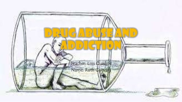 drug abuse and addiction essay drug abuse and addiction essay teacher luis quishpe ruth guevara