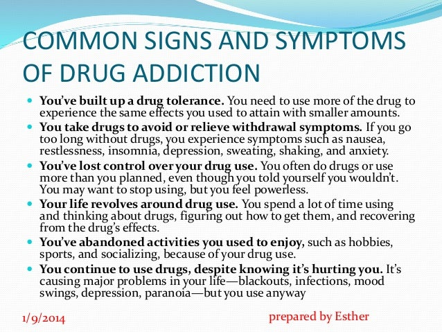 signs and symptoms of drug use As a result, it is important to recognize the signs and symptoms of alcohol and drug abuse early if you're worried about your own drug or alcohol use, or that of a.