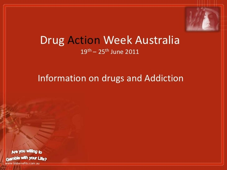 Drug Action Week Australia19th – 25th June 2011<br />Information on drugs and Addiction<br />Are you willing to<br />Gambl...