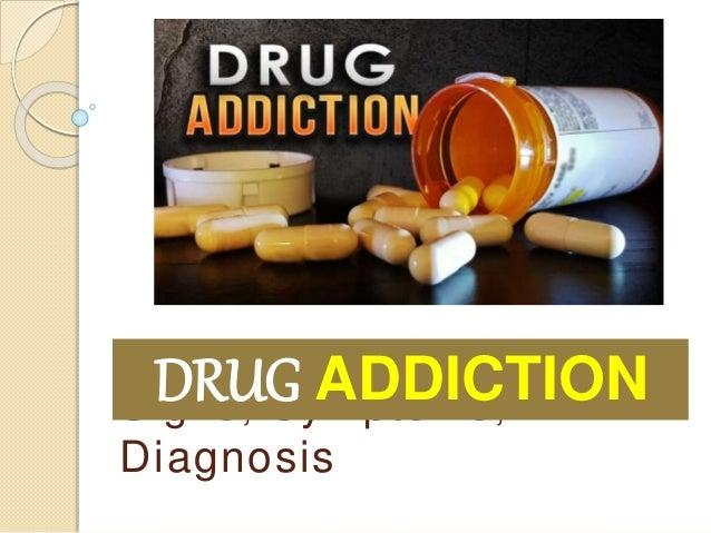 Signs, Symptoms, Diagnosis DRUG ADDICTION