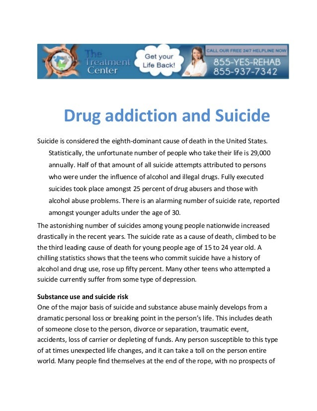 Drug addiction and SuicideSuicide is considered the eighth-dominant cause of death in the United States.   Statistically, ...