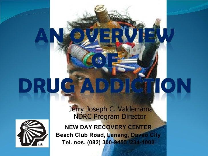 Jerry Joseph C. Valderrama NDRC Program Director  NEW DAY RECOVERY CENTER Beach Club Road, Lanang, Davao City Tel. nos. (0...