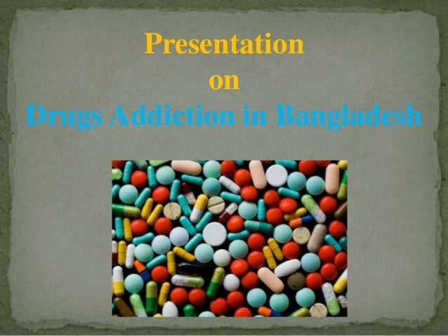 term paper on drug addiction in bangladesh The most commonly used drug is alcohol, any introduction of drug addiction, like alcoholism, progresses in stages, as a person descends into drug or alcohol dependence, hits bottom, then ascends back up to good health.