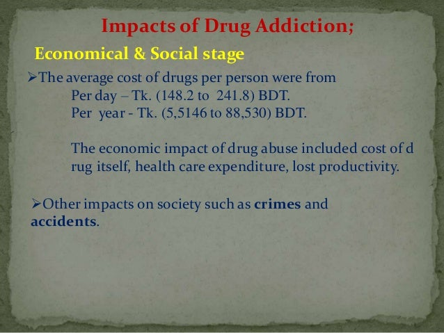 drug addiction in bangladesh Drug addiction a drug addiction is an ongoing need to use drugs it is also called substance dependence, because the person may depend on drugs to continue functioning normally like any addiction, it involves a craving, or strong want, that is very hard to control[1.
