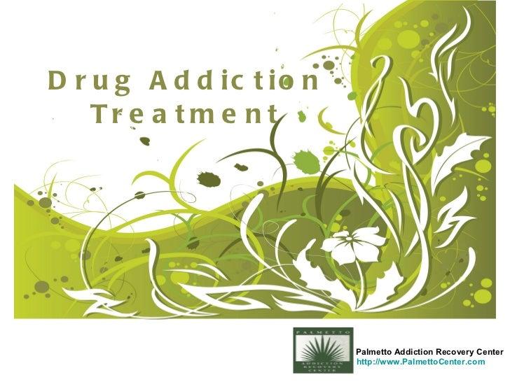 Drug Addiction Treatment <ul><ul><li>Palmetto Addiction Recovery Center </li></ul></ul><ul><li>http://www.PalmettoCenter.c...
