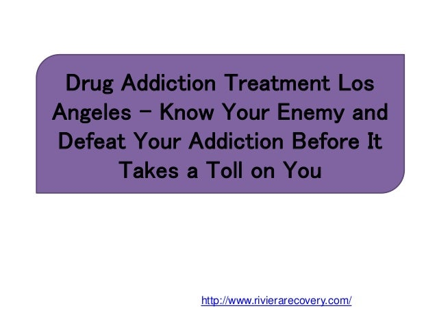 Drug Addiction Treatment Los Angeles – Know Your Enemy and Defeat Your Addiction Before It Takes a Toll on You http://www....