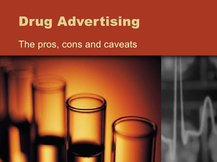 Drug Advertising The pros, cons and caveats