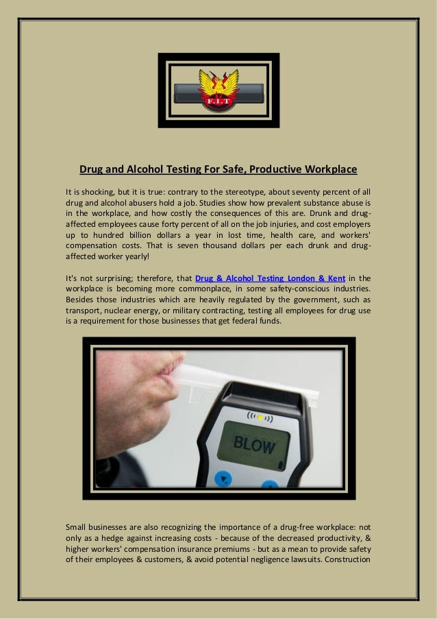 alcohol and drug testing Drugs and alcohol testing are forms of medical testing that can be used to detect the presence of drugs or alcohol in one form or the other in the body therefore, it is very important that that drug testing is carefully performed so as to arrive at the exact or correct test.
