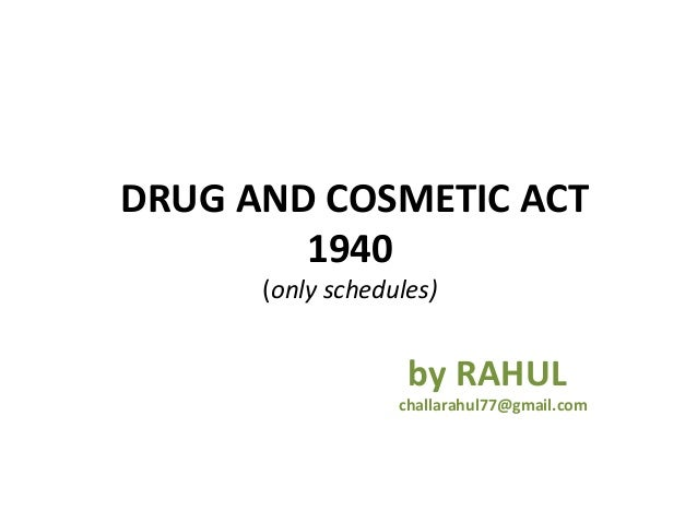 DRUG AND COSMETIC ACT        1940      (only schedules)                   by RAHUL                  challarahul77@gmail.com