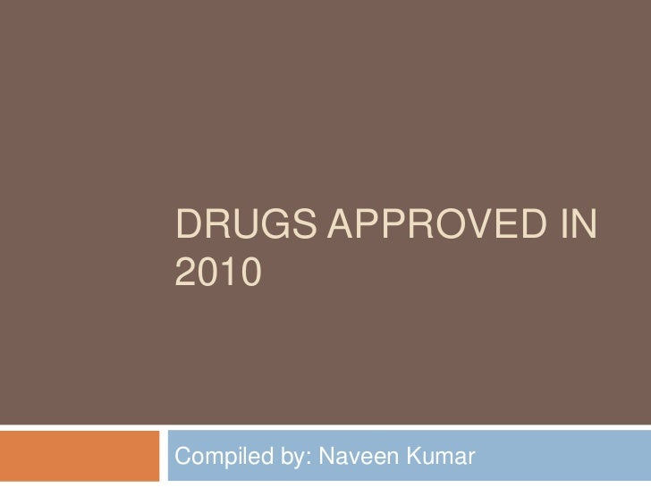 DRUGS APPROVED IN2010Compiled by: Naveen Kumar