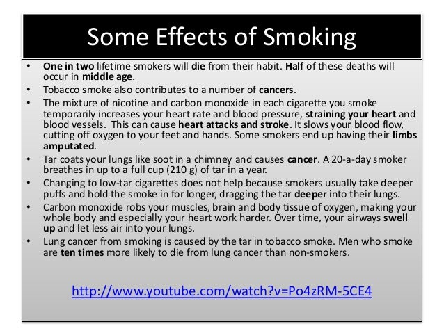 Some Effects of Smoking • One in two lifetime smokers will die from their habit. Half of these deaths will occur in middle...