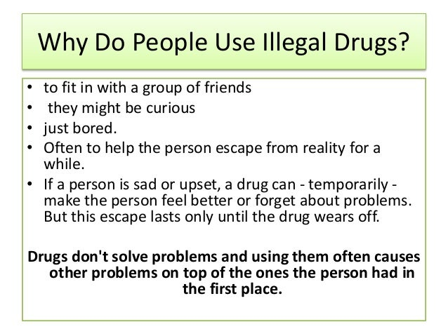 essay on why people take drugs Young people, alcohol and illegal drugs many  drugs many parents wonder why young people  there is no way to guarantee your child will never take drugs but a.