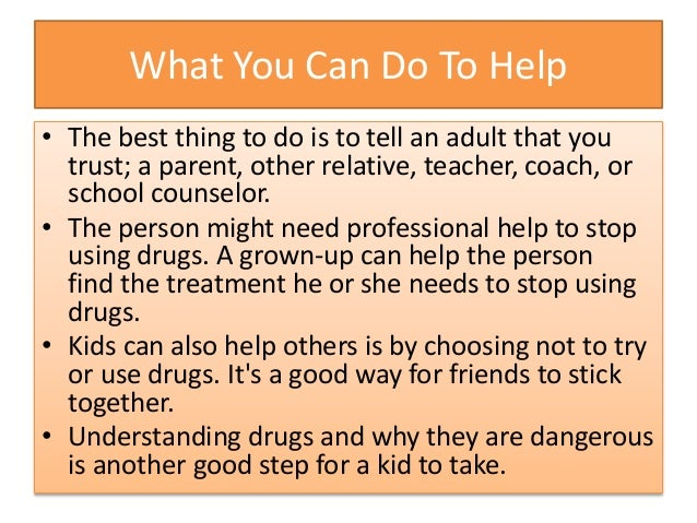 What You Can Do To Help • The best thing to do is to tell an adult that you trust; a parent, other relative, teacher, coac...