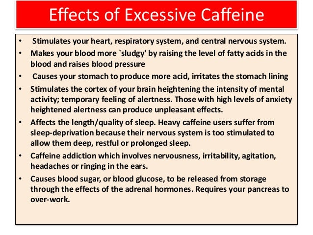 Effects of Excessive Caffeine • Stimulates your heart, respiratory system, and central nervous system. • Makes your blood ...