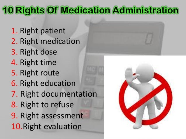 5 rights of medication administration The 5 rights of medication administration are used to help nurses, and other healthcare professionals, avoid costly mistakes when it comes to patient care.