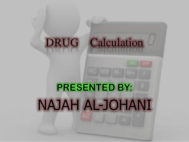 DRUG Calculation  PRESENTED BY:  NAJAH AL-JOHANI