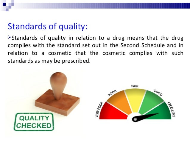Standards of quality: Standards of quality in relation to a drug means that the drug complies with the standard set out i...