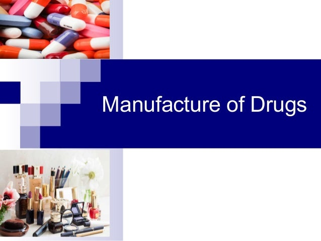 Kinds of manufacturing licenses  License for manufacture of schedule C & C1 drugs  License for manufacture of schedule X...