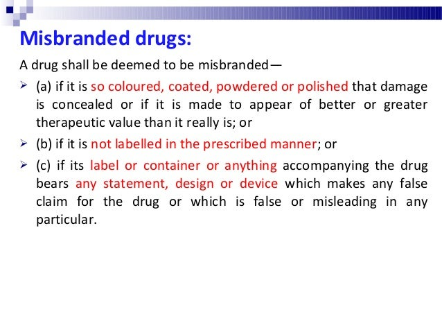 Misbranded drugs: A drug shall be deemed to be misbranded—  (a) if it is so coloured, coated, powdered or polished that d...