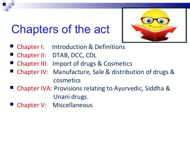 Chapters of the act  Chapter I: Introduction & Definitions  Chapter II: DTAB, DCC, CDL  Chapter III: Import of drugs & ...