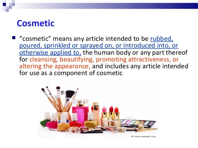 """Cosmetic  """"cosmetic"""" means any article intended to be rubbed, poured, sprinkled or sprayed on, or introduced into, or oth..."""