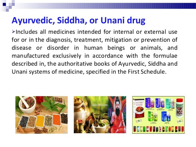 Ayurvedic, Siddha, or Unani drug Includes all medicines intended for internal or external use for or in the diagnosis, tr...