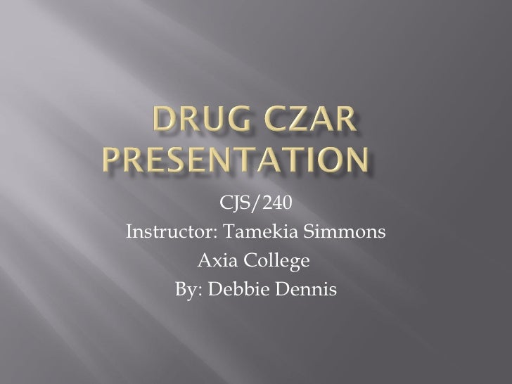 drug czar presentation cjs 240 Cjs/240 week 8 assignment: drug czar power point presentation  ms word file or ppt if requested minimum 275/550 words per page one inch margin top, .