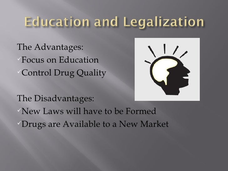 the advantages and disadvantages of the legalization of drugs An essay or paper on the advantages and disadvantages of the legalization of marijuana legalization of marijuana for medical purposes currently, drugs.