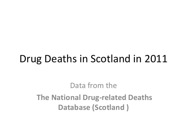 Drug Deaths in Scotland in 2011Data from theThe National Drug-related DeathsDatabase (Scotland )