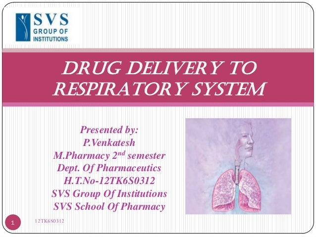 DRUG DELIVERY TO RESPIRATORY SYSTEM Presented by: P.Venkatesh M.Pharmacy 2nd semester Dept. Of Pharmaceutics H.T.No-12TK6S...