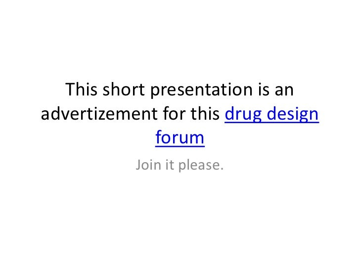 This short presentation is anadvertizement for this drug design               forum           Join it please.