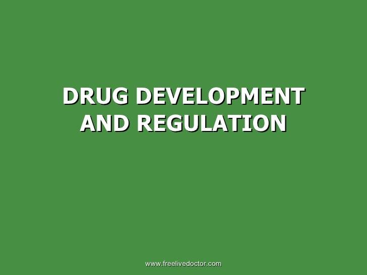 DRUG DEVELOPMENT AND REGULATION www.freelivedoctor.com