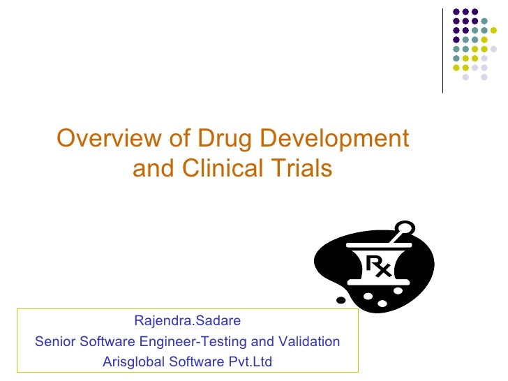 Overview of Drug Development          and Clinical Trials                     Rajendra.Sadare Senior Software Engineer-Tes...