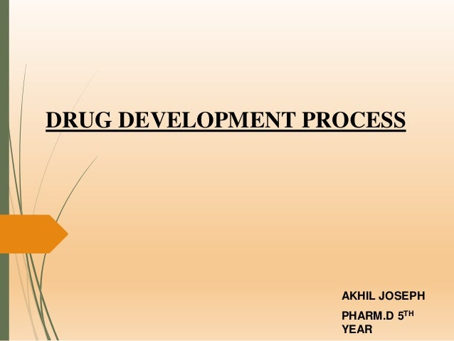 DRUG DEVELOPMENT PROCESS AKHIL JOSEPH PHARM.D 5TH YEAR
