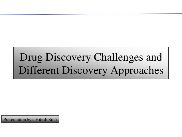 Drug Discovery Challenges and        Different Discovery ApproachesPresentation by:- Hitesh SoniCONFIDENTIAL