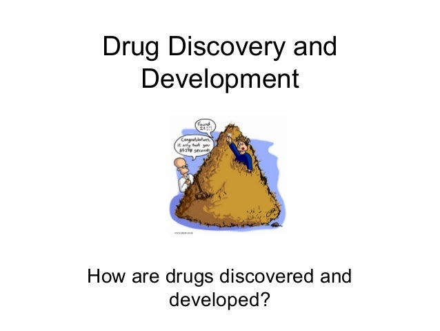 Drug Discovery andDevelopmentHow are drugs discovered anddeveloped?