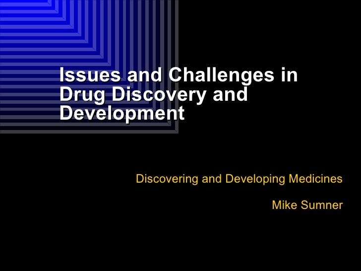 Issues and Challenges in Drug Discovery and Development Discovering and Developing Medicines Mike Sumner