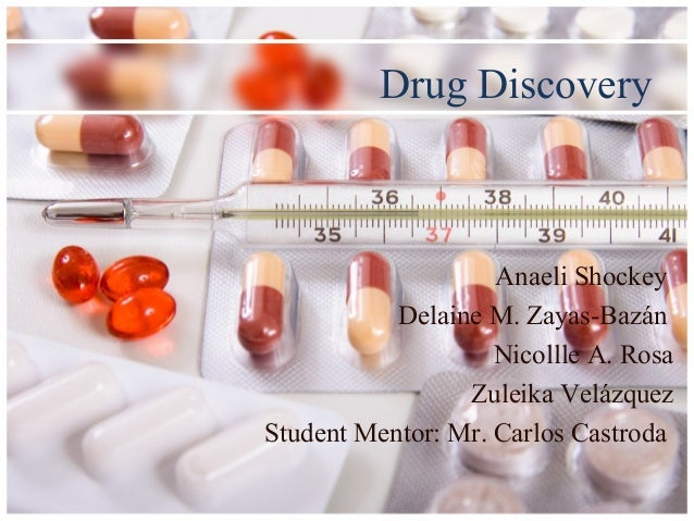Drug DiscoveryAnaeli ShockeyDelaine M. Zayas-BazánNicollle A. RosaZuleika VelázquezStudent Mentor: Mr. Carlos Castroda