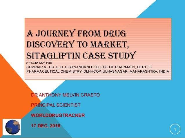 A JOURNEY FROM DRUG DISCOVERY TO MARKET, SITAGLIPTIN CASE STUDY SPECIALLY FOR SEMINAR AT DR. L. H. HIRANANDANI COLLEGE OF ...