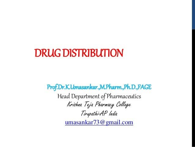 DRUG DISTRIBUTION  Prof.Dr.K.Umasankar.,M.Pharm.,Ph.D.,FAGE  Head Department of Pharmaceutics  Krishna Teja Pharmacy Colle...