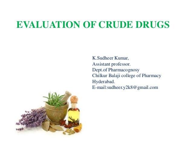K.Sudheer Kumar, Assistant professor. Dept.of Pharmacognosy Chilkur Balaji college of Pharmacy Hyderabad. E-mail:sudheer.y...