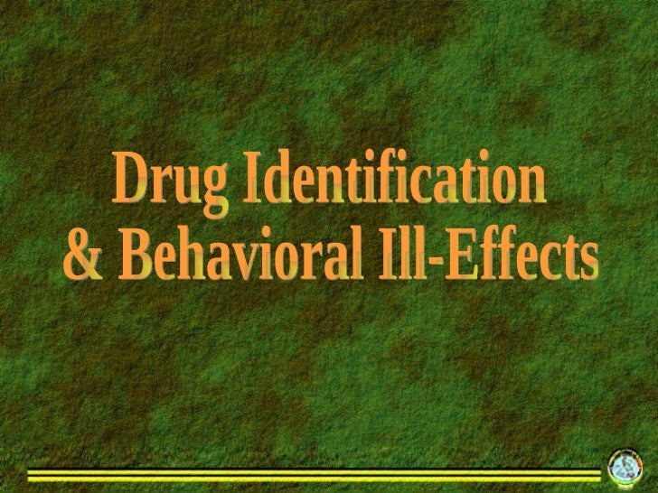 Drug Identification  & Behavioral Ill-Effects