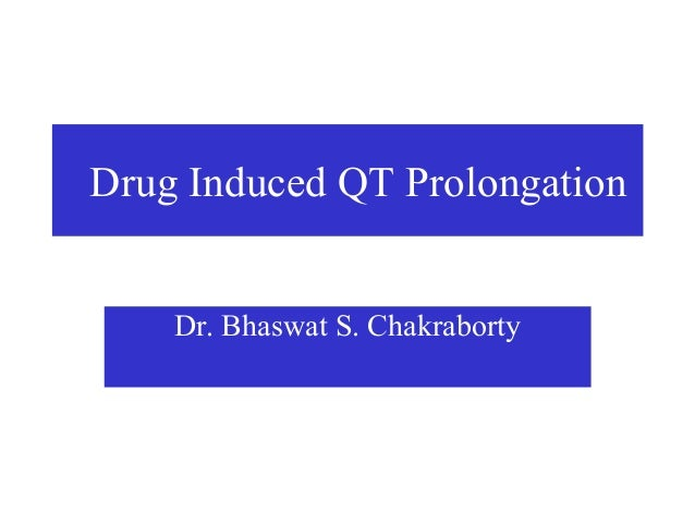 Drug Induced QT Prolongation    Dr. Bhaswat S. Chakraborty
