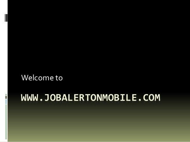WWW.JOBALERTONMOBILE.COM Welcome to