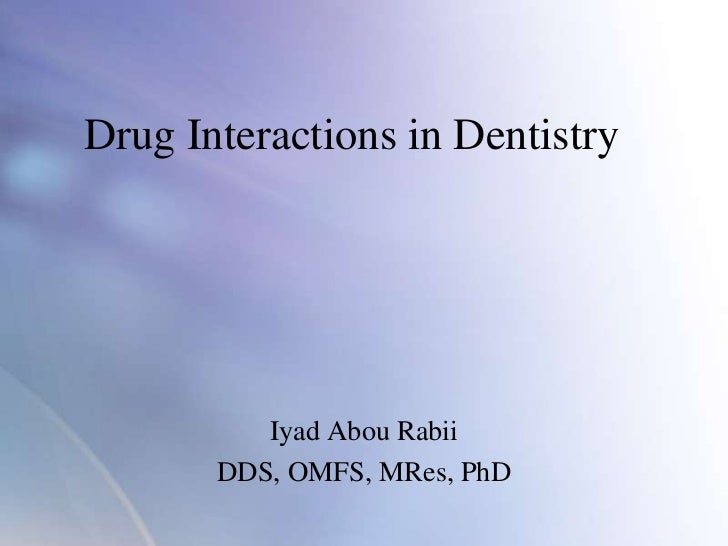 Drug Interactions in Dentistry          Iyad Abou Rabii       DDS, OMFS, MRes, PhD